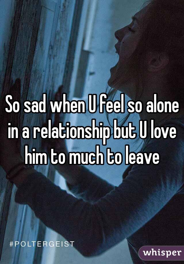 i feel very alone in my relationship
