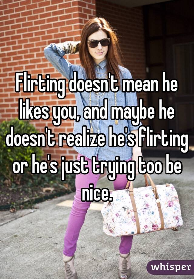 Does flirting mean he likes you