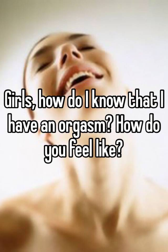 how do girls know when they orgasm