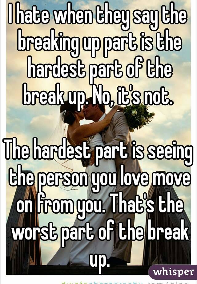 I hate when they say the breaking up part is the hardest