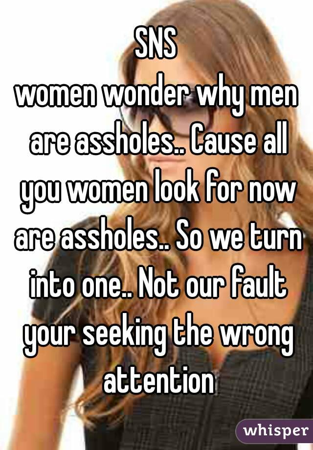 Assholes men Why are
