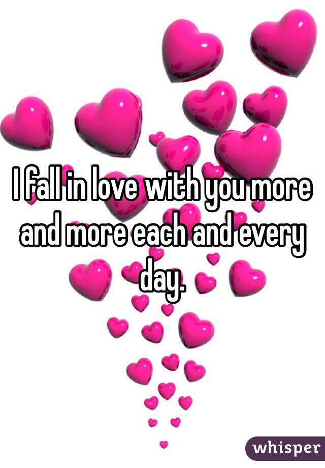 Quotes I Love You More Every Day: I Fall In Love With You More And More Each And Every Day