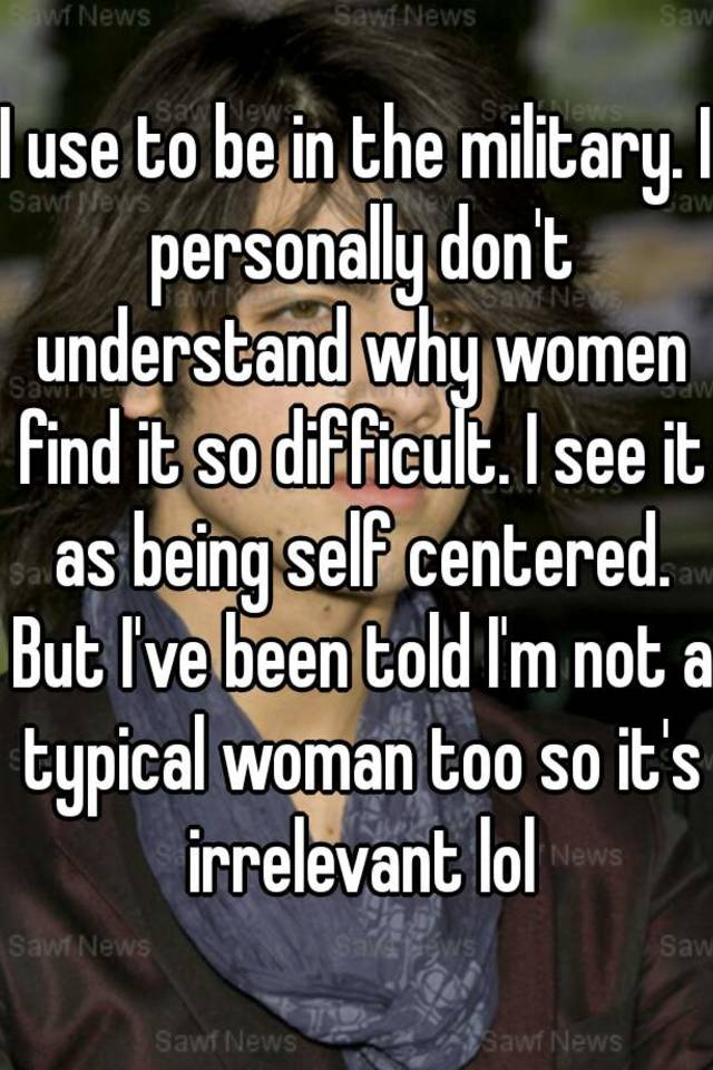 why are women self centered