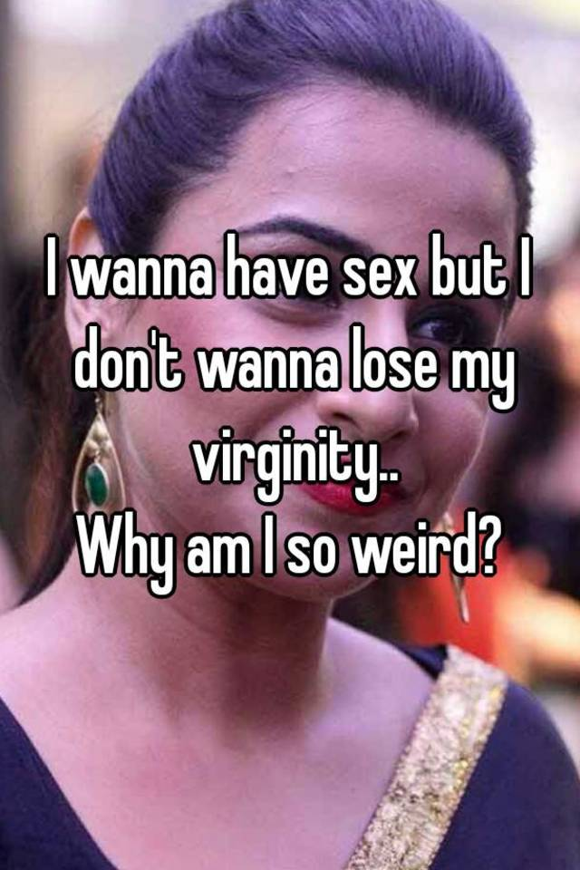 Excellent, i wanna lose my virginity