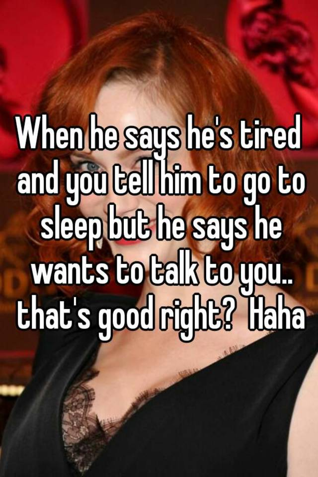 when a guy says hes tired of you