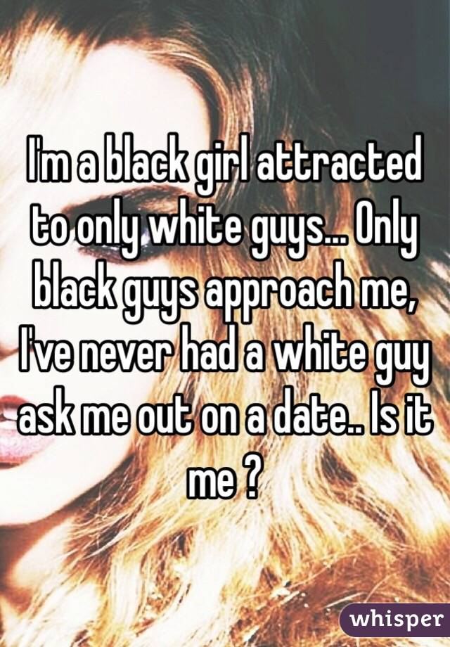 Black girl attracted to white guys