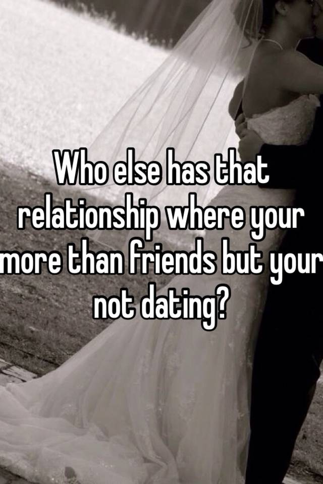 More than friends not dating