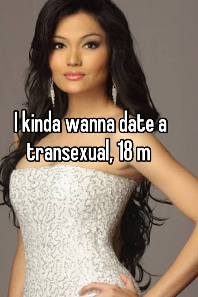 I want to date a transexual