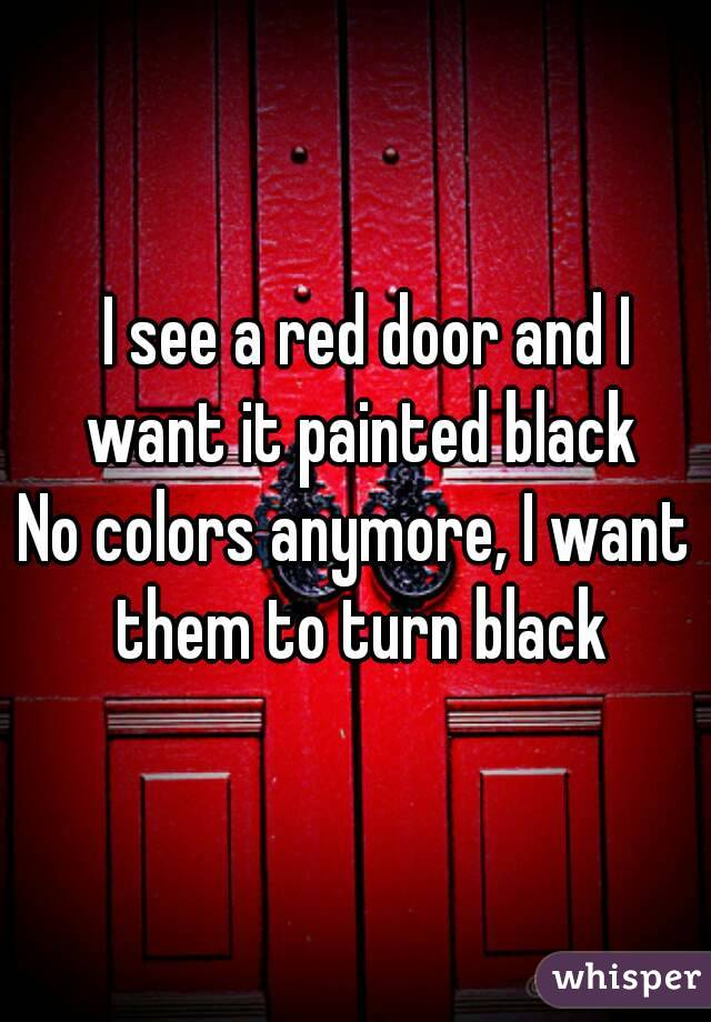 I See A Red Door And Want It Painted Black No Colors Anymore
