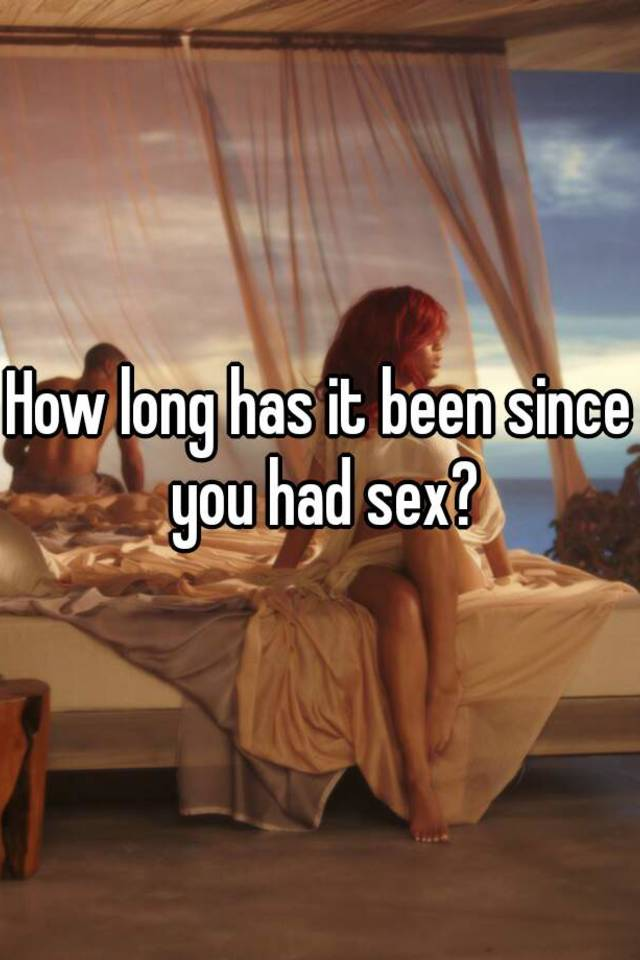 How long has someone had sex