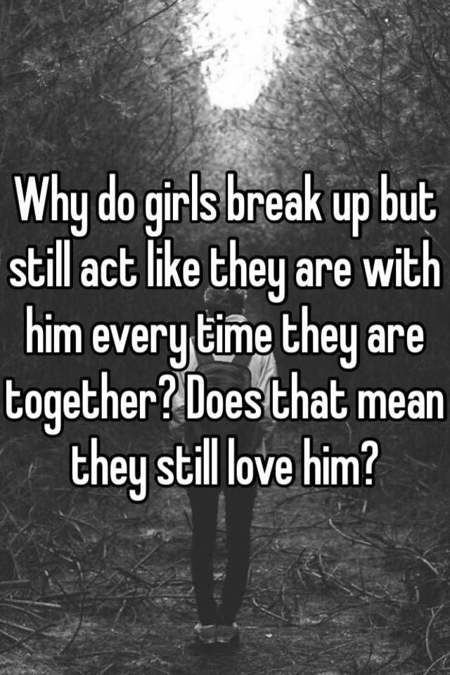Why do girls break up