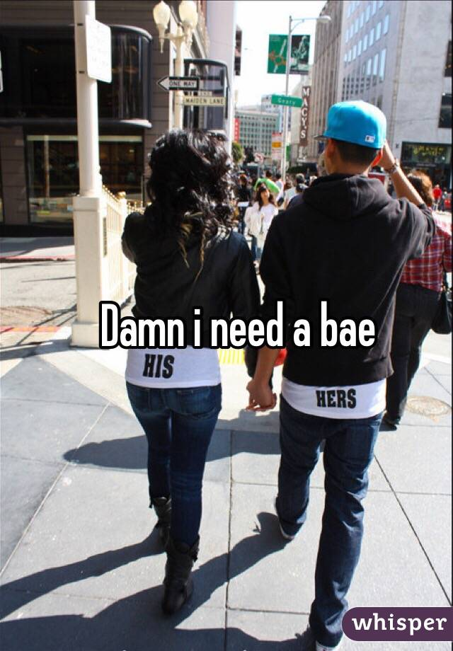 I need a bae damn i need a bae sciox Gallery