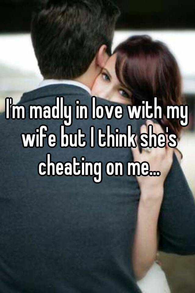 I love my wife but she cheated