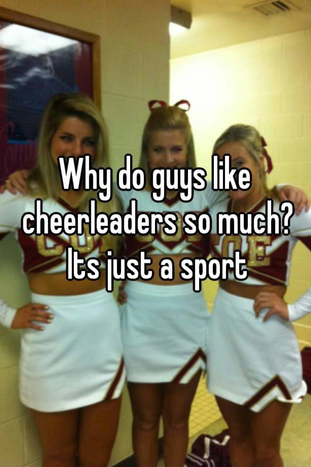 why do guys like cheerleaders