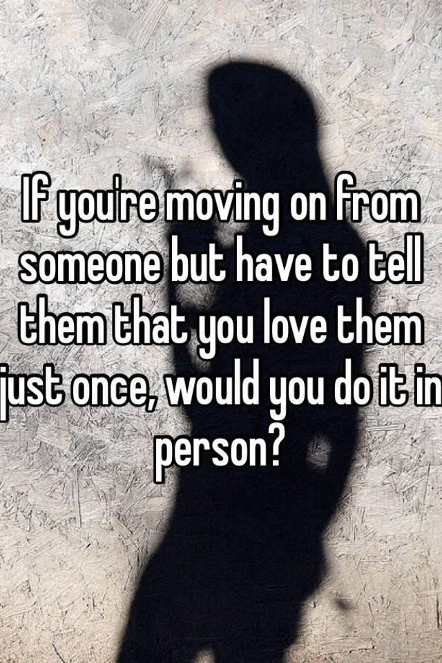 Moving on from the one you love