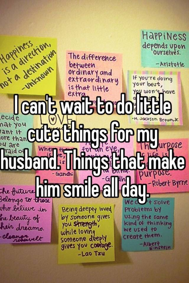 I Can T Wait To Do Little Cute Things For My Husband