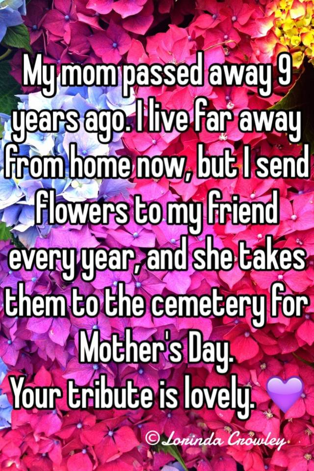 My Mom Passed Away 9 Years Ago I Live Far Away From Home Now But
