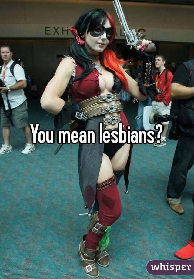 Mean lesbians