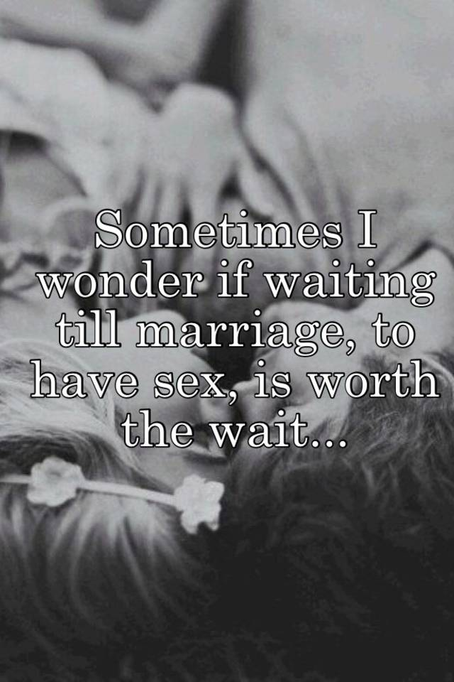Is sex worth waiting for