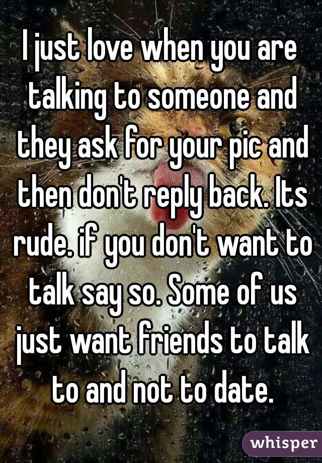 we are just talking not dating Are we dating, friends, or what well a few months after that she said we were not dating we were still in a physical relationship it's not just your.