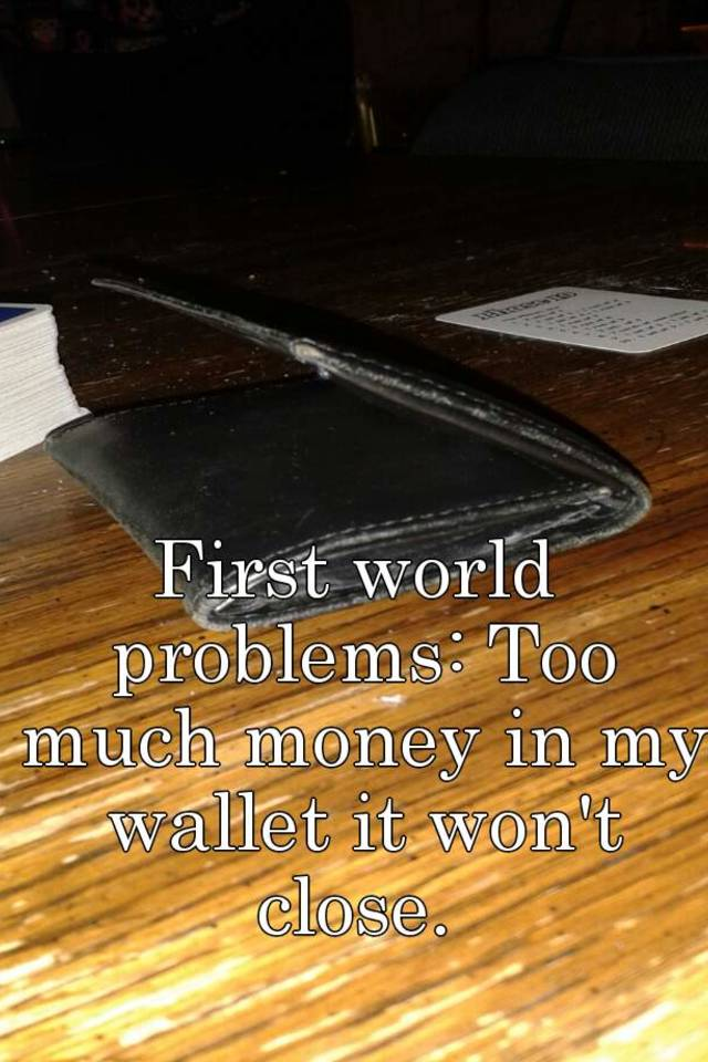 First world problems too much money in my wallet it wont close sciox Gallery