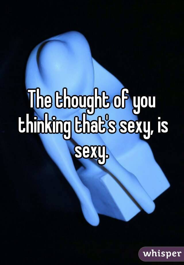 Sexy thinking of you