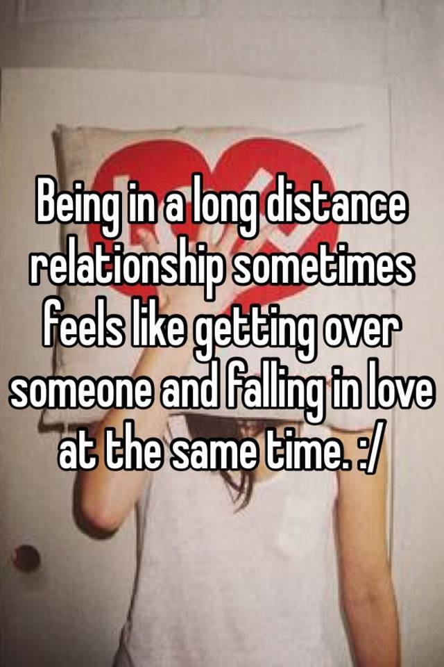 Getting over a long distance relationship