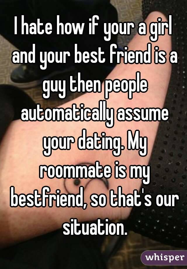 Is Friend A Dating Best I Hate Girl My