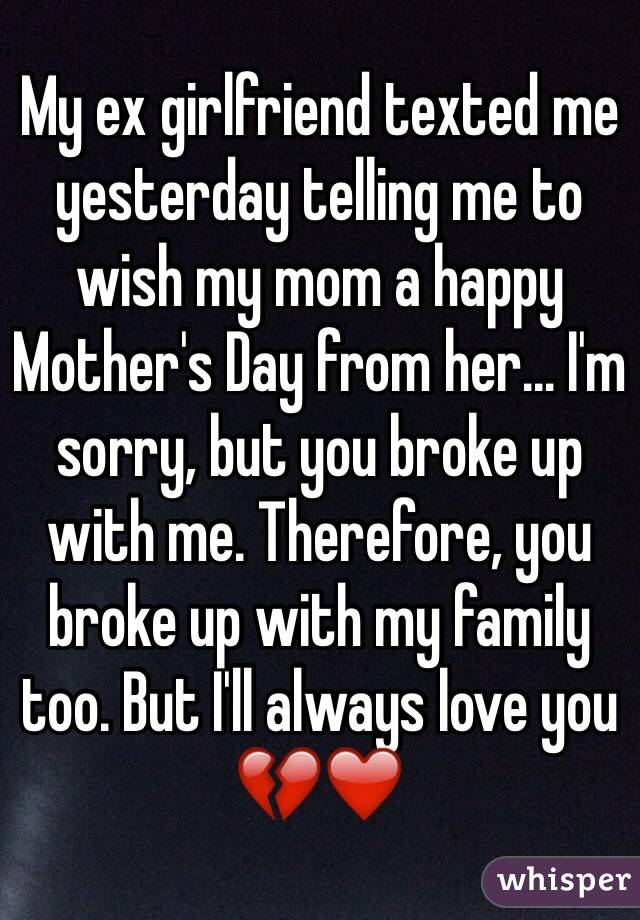 My ex girlfriend texted me yesterday telling me to wish my mom a