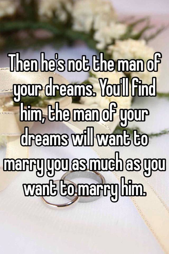 I want to find the man of my dreams