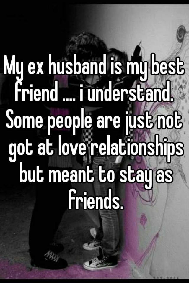 Friends with ex husband