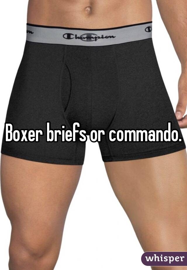 Boxers briefs or commando