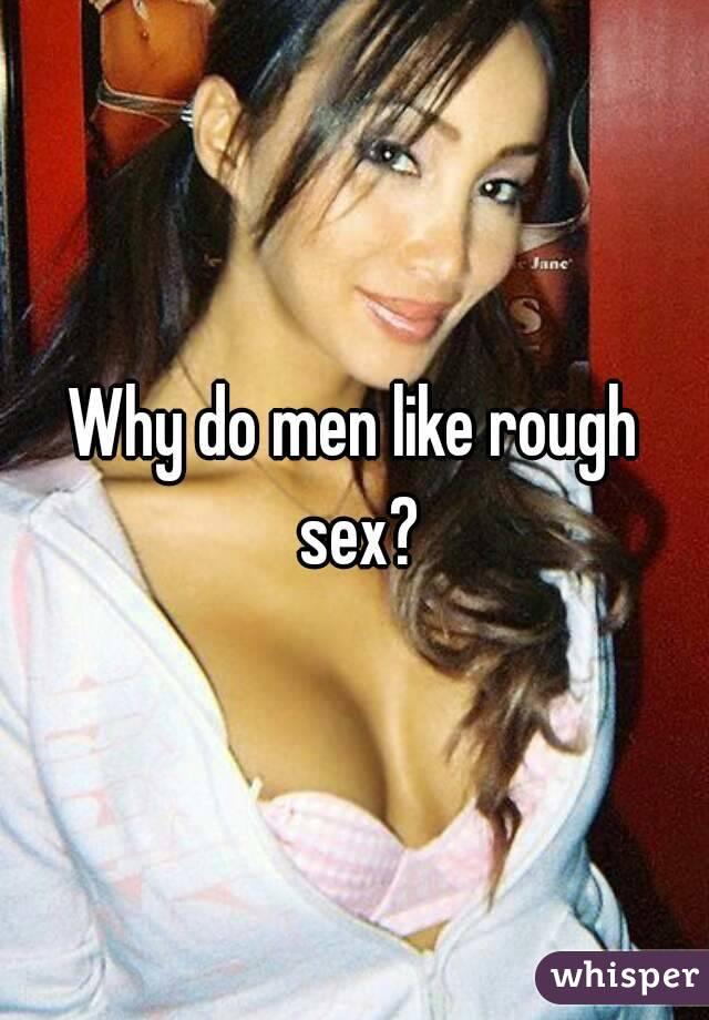 Why men like rough sex
