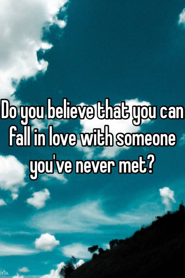 Falling In Love With Someone You Ve Never Met