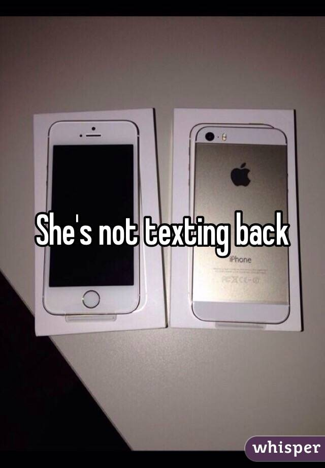 she is not texting back