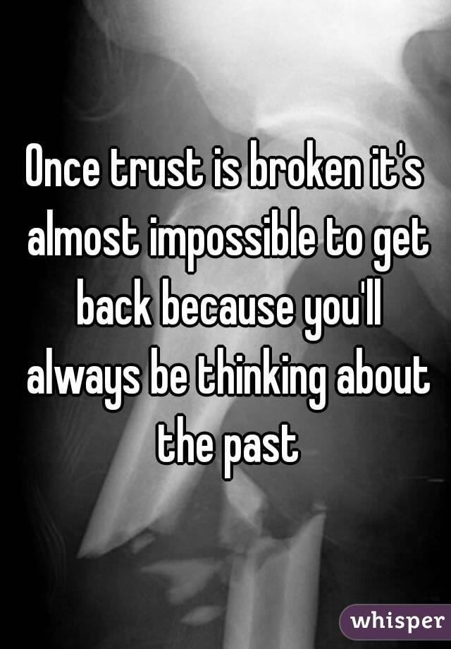 Once trust is broken it's almost impossible to get back
