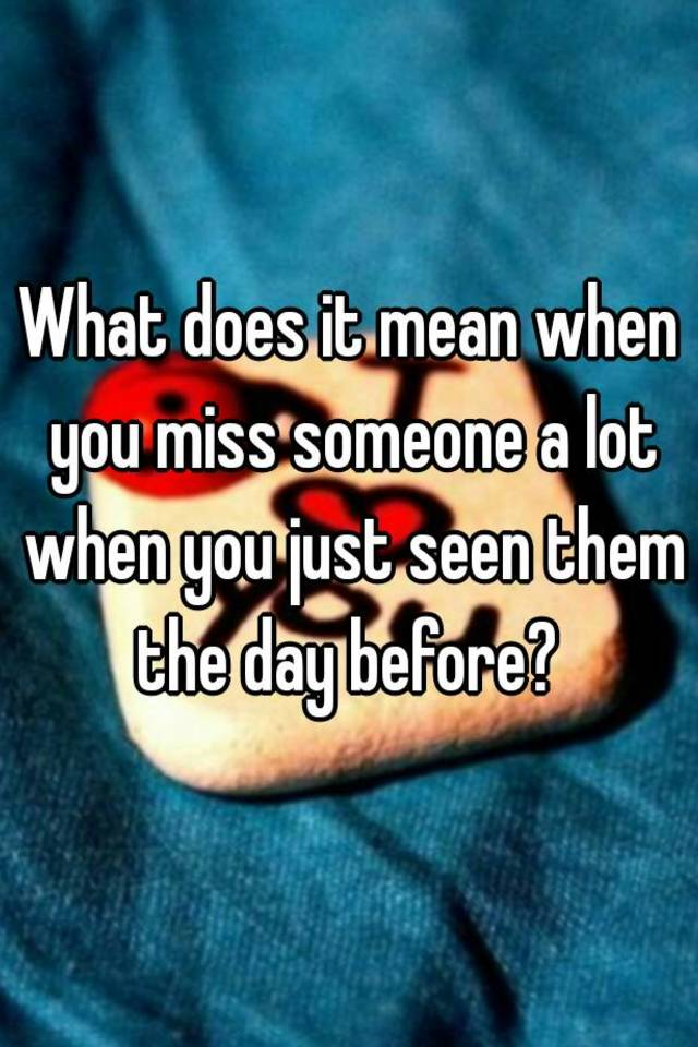 What does it mean when you miss someone