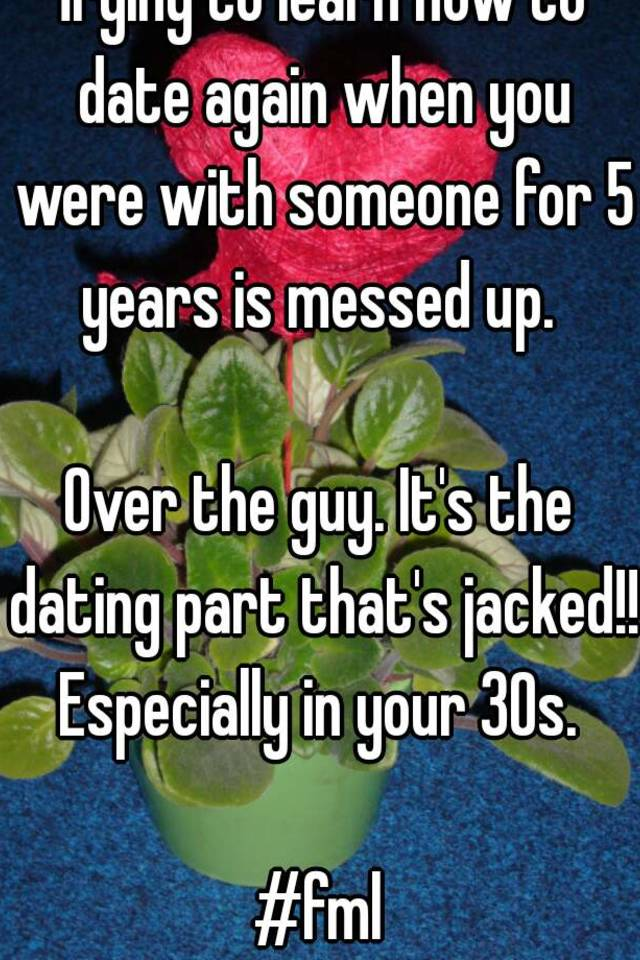 Start 30s To How Your Again Dating In