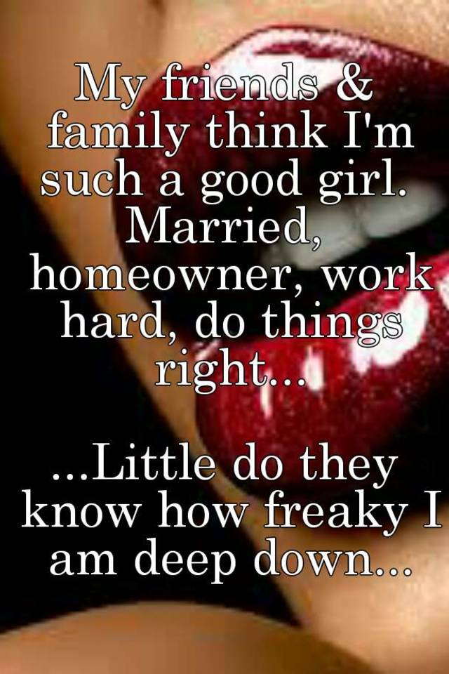 My Friends Family Think I M Such A Good Girl Married Homeowner