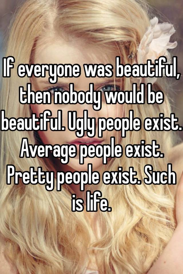 People ugly pretty and Am I