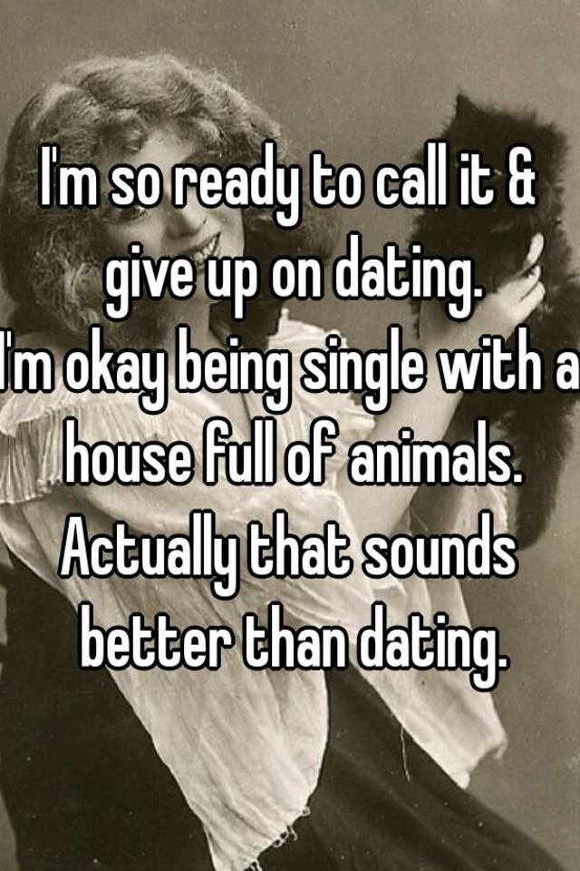 ready to give up dating