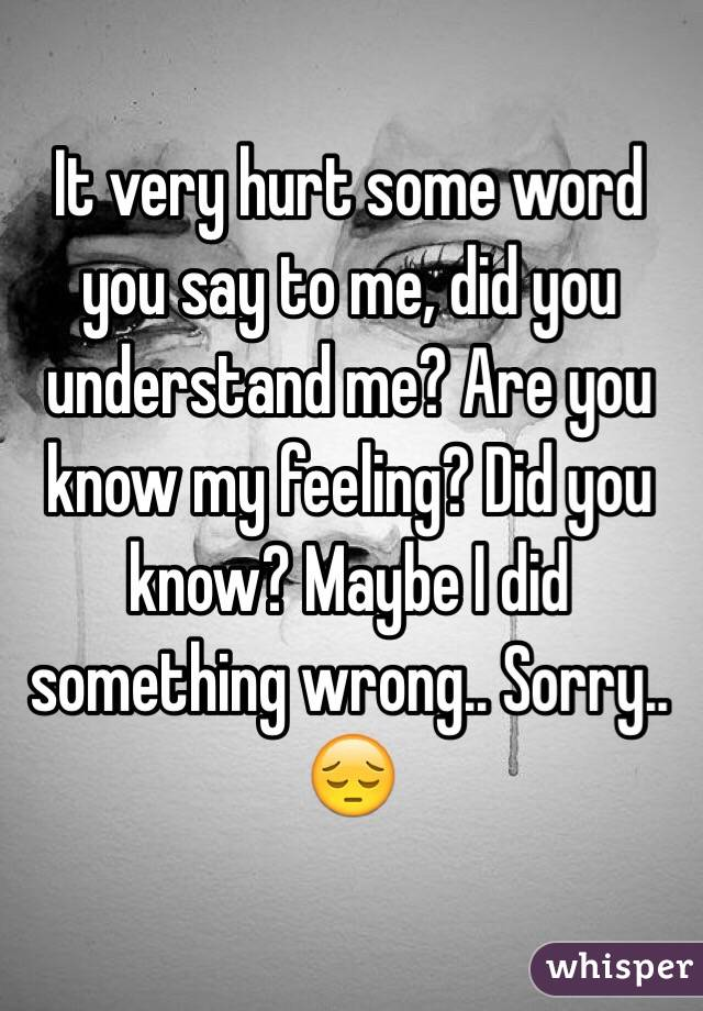 It Very Hurt Some Word You Say To Me Did You Understand Me Are You