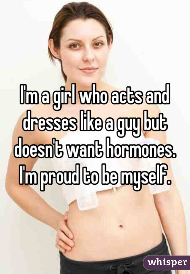 Ima girl but i act like a guy