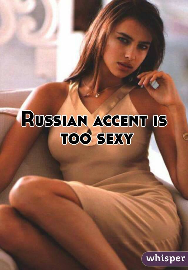 Accent sexy russian Would you