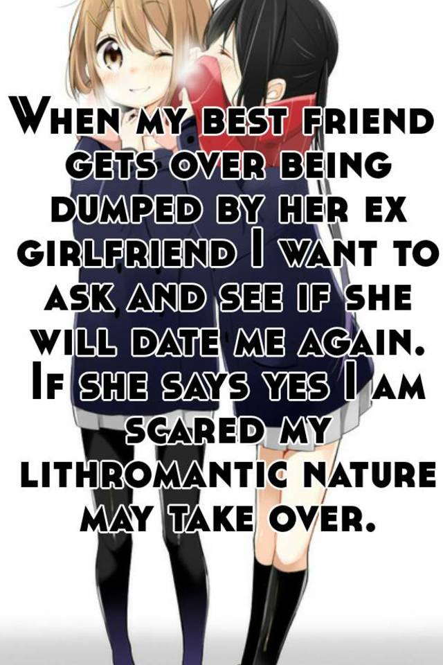 My best friend hates me for dating her ex