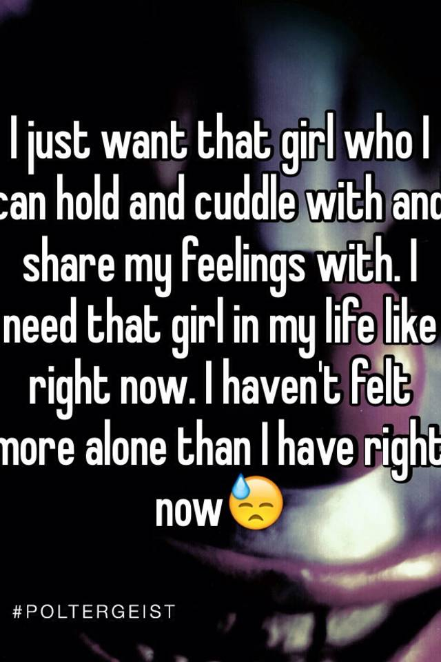 I just want a girl that