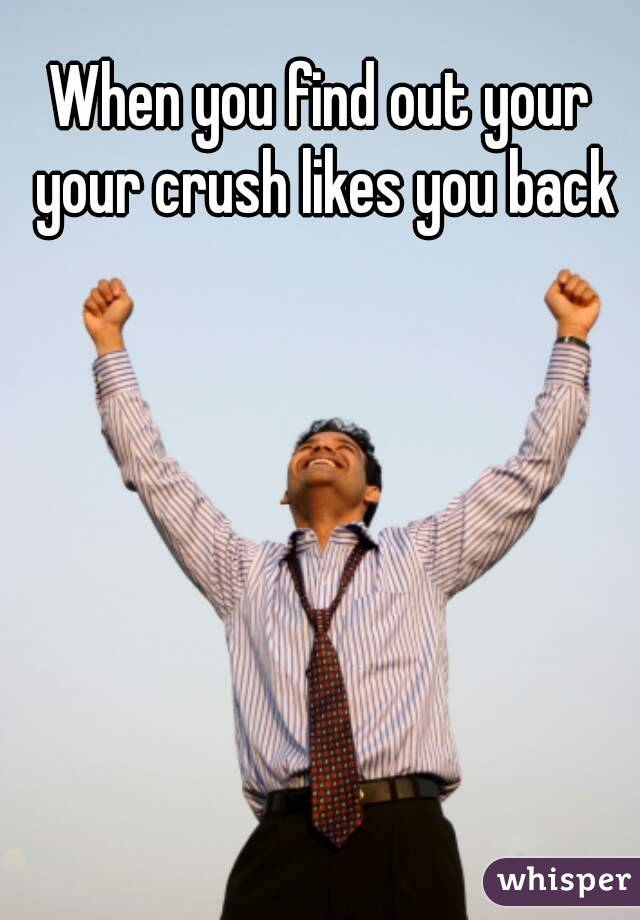 How can you tell if your crush likes you back