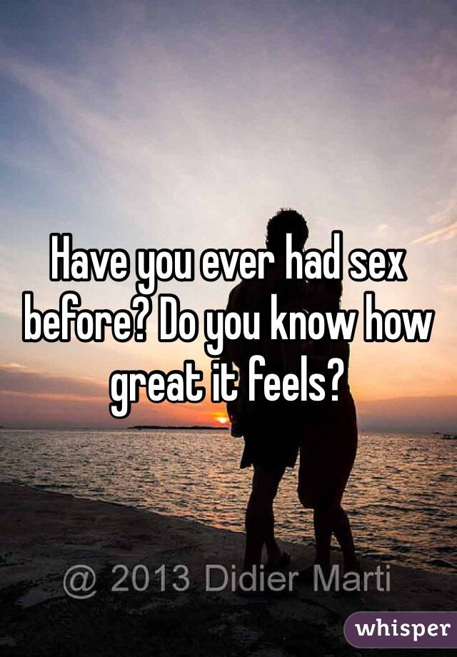 Have you ever had sex before