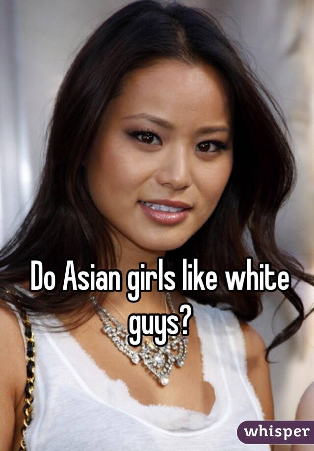 Asian girl guy love white why