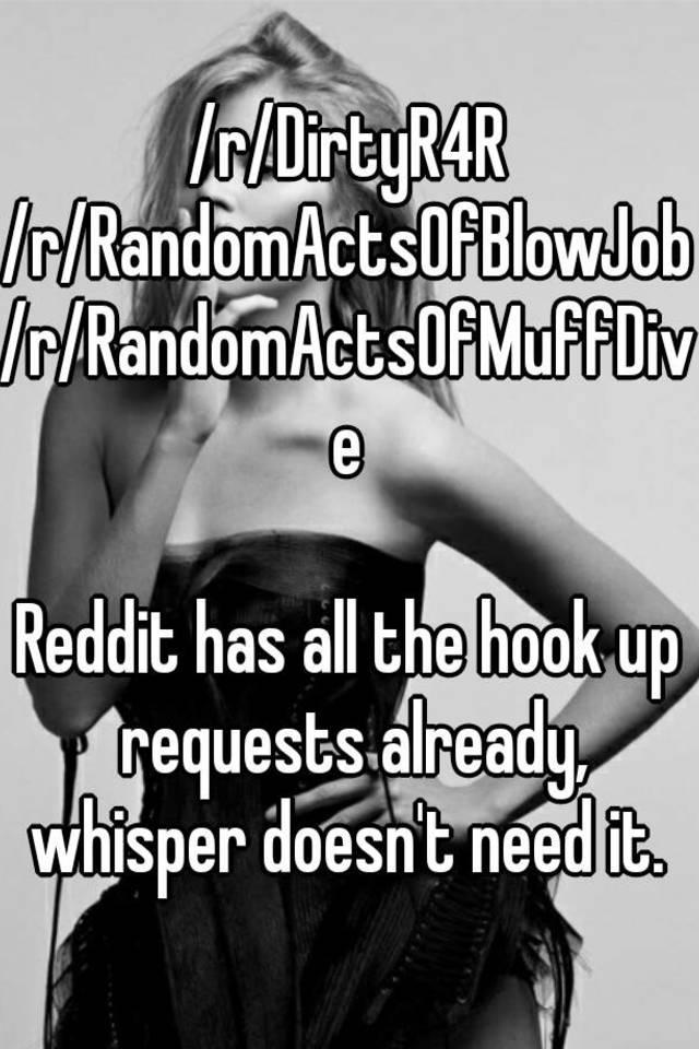 r/DirtyR4R /r/RandomActsOfBlowJob /r/RandomActsOfMuffDive Reddit has